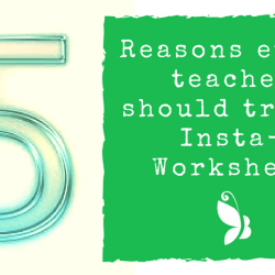 5 Reasons why every teacher should try an InstaWorksheet.