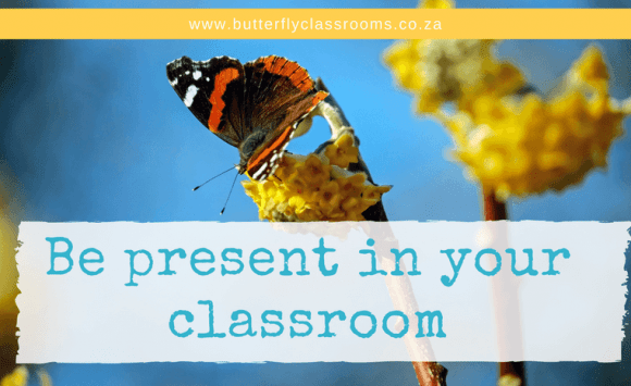Be present in your class