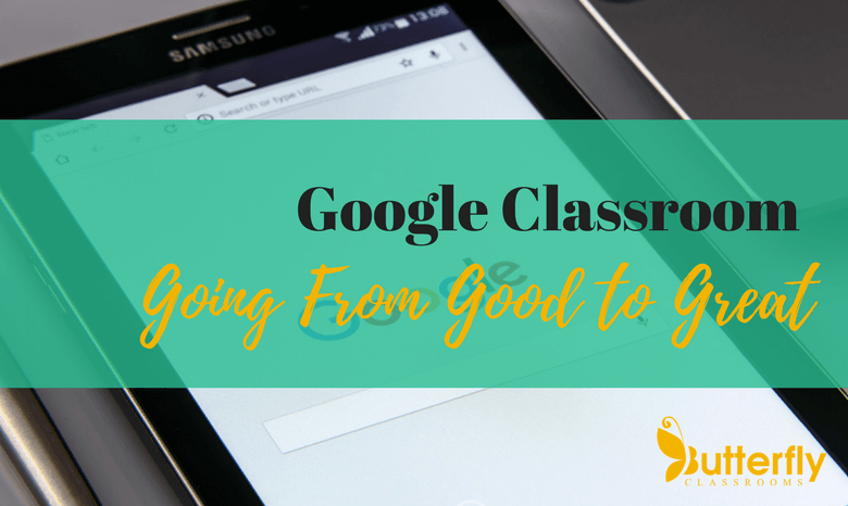 Google Classroom: From Good to Great