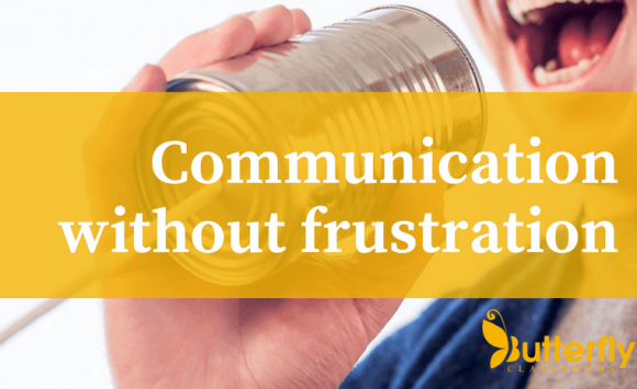 Communication without frustration